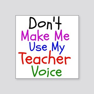Dont Make Me Use My Teacher Voice Sticker